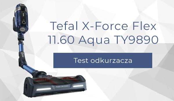Test odkurzacza bezprzewodowego Tefal X-Force Flex Aqua TY9890